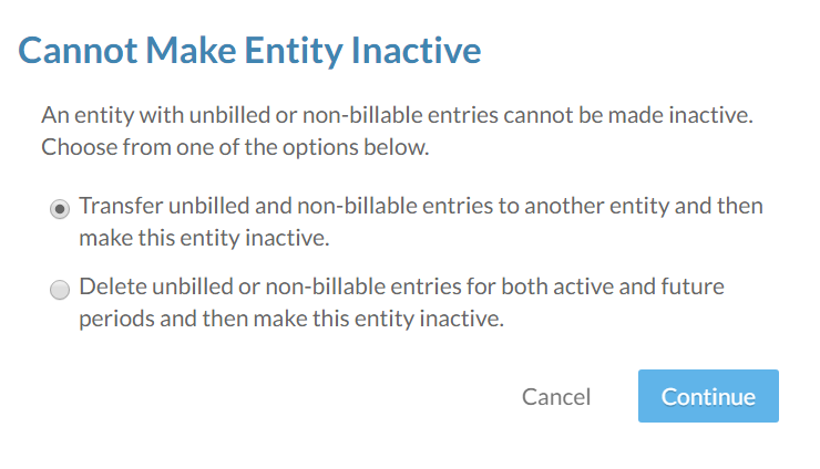 The Cannot Make Entity Inactive dialog lets you transfer or delete unbilled entries.